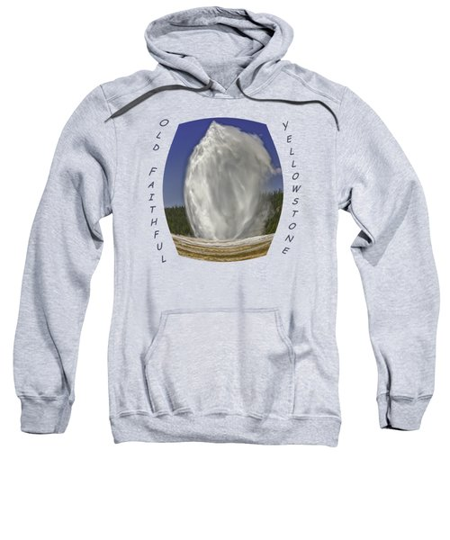 Fisheye Look At Old Faithful Sweatshirt by John M Bailey