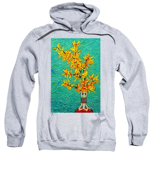 Forsythia Vibration Modern Impressionist Flower Art Palette Knife Oil Painting By Ana Maria Edulescu Sweatshirt