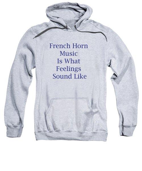 French Horn Is What Feelings Sound Like 5576.02 Sweatshirt
