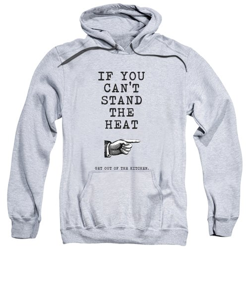 Get Out Of The Kitchen Sweatshirt