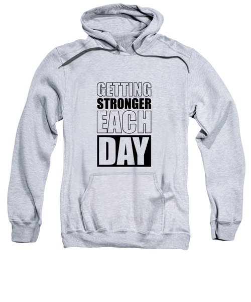 Getting Stronger Each Day Gym Motivational Quotes Poster Sweatshirt