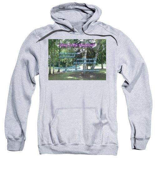 Going To Die Tomorrow? Sweatshirt