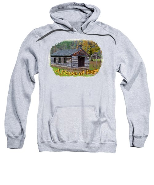 House Of Hope Sweatshirt by John M Bailey