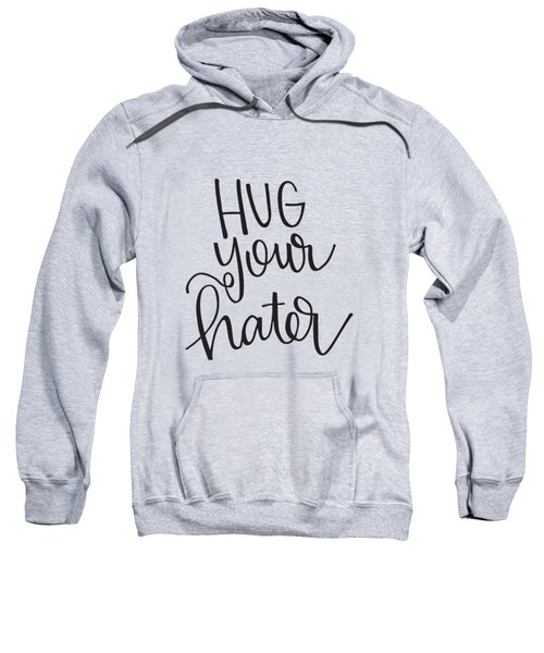 Hug Your Hater Sweatshirt