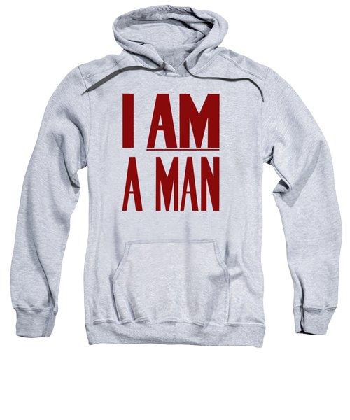 I Am A Man - Civil Rights Print Sweatshirt