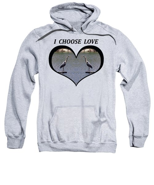 I Chose Love With A Heart Framing Blue Herons On A Pond Sweatshirt by Julia L Wright