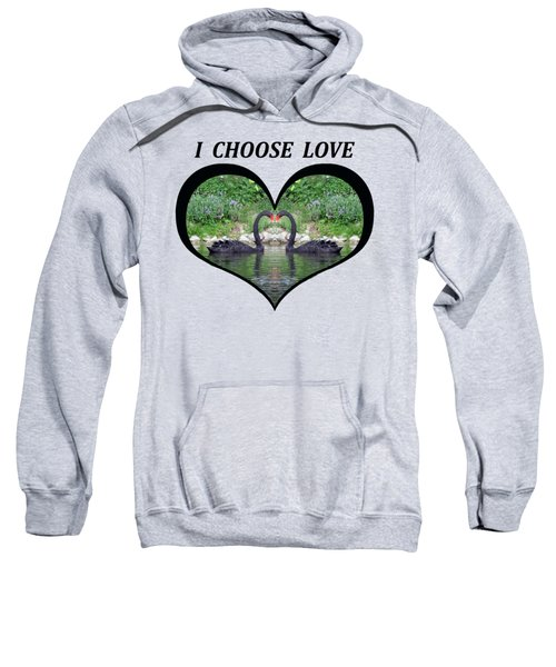 I Chose Love With Black Swans Forming A Heart Sweatshirt by Julia L Wright