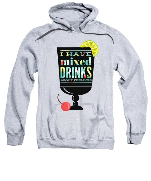 I Have Mixed Drinks About Feelings Sweatshirt