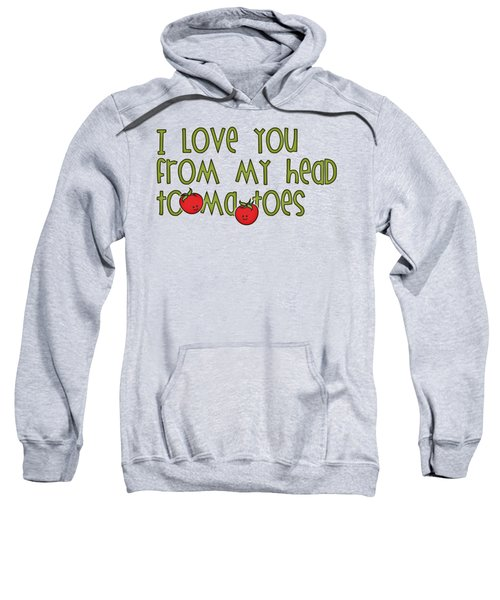 I Love You From My Head Tomatoes Sweatshirt by M Vrijhof