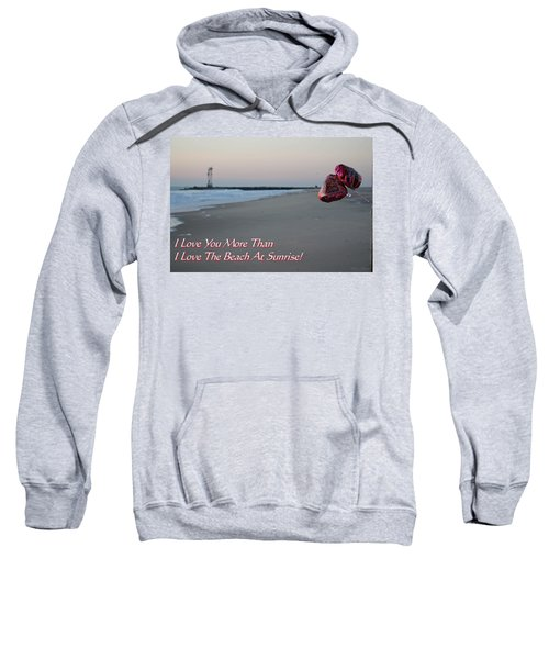 I Love You More Than... Sweatshirt