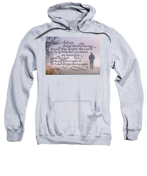 I Shall Pass This Way But Once Sweatshirt