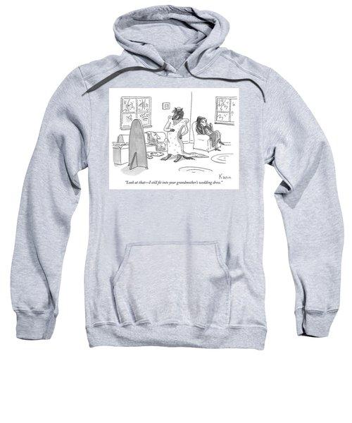 I Still Fit Into Your Grandmothers Wedding Dress Sweatshirt