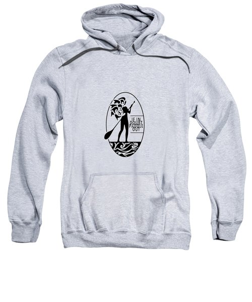 If In Doubt, Paddle Out Sweatshirt