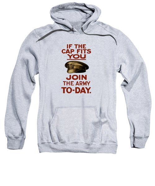 If The Cap Fits You Join The Army Sweatshirt
