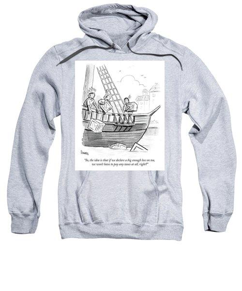 If We Declare A Big Enough Loss On Tea Sweatshirt