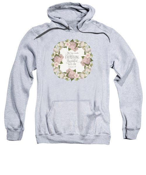 Inspirational Scripture - Everything Beautiful Pink Hydrangeas And Roses Sweatshirt