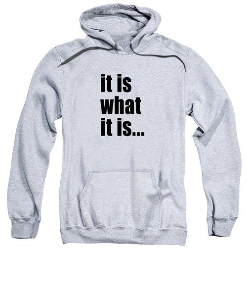 It Is What It Is On Black Text Sweatshirt