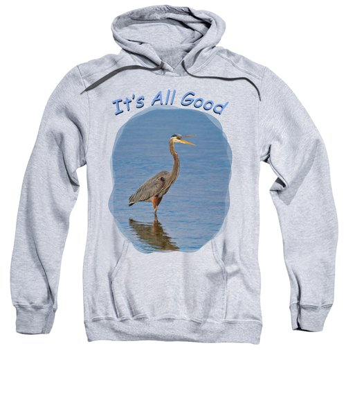 It's All Good 2 Sweatshirt by John M Bailey