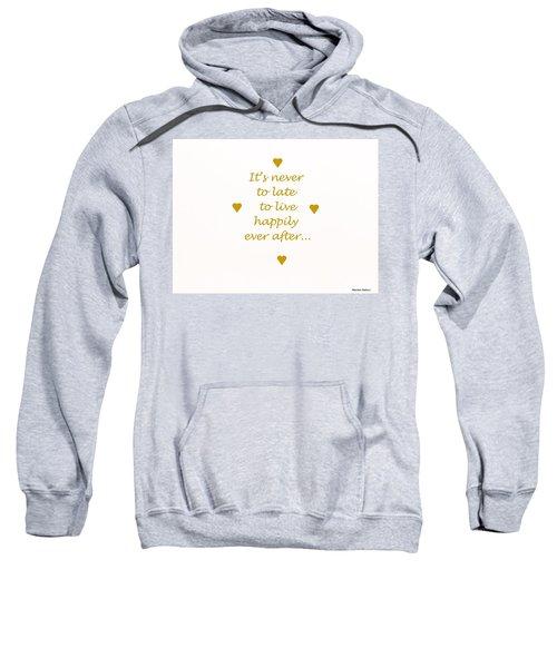 It's Never To Late... Sweatshirt