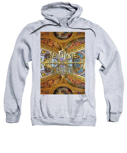 Je Taime Chateau Versailles Peace Salon Hall Of Mirrors Sweatshirt