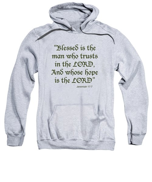 Jeremiah 17 7 Blessed Is The Man Sweatshirt