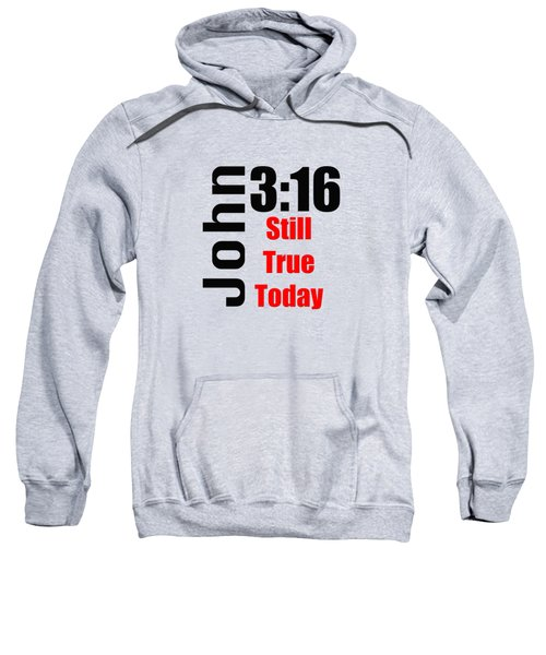 John 3 16 Till True Today Sweatshirt