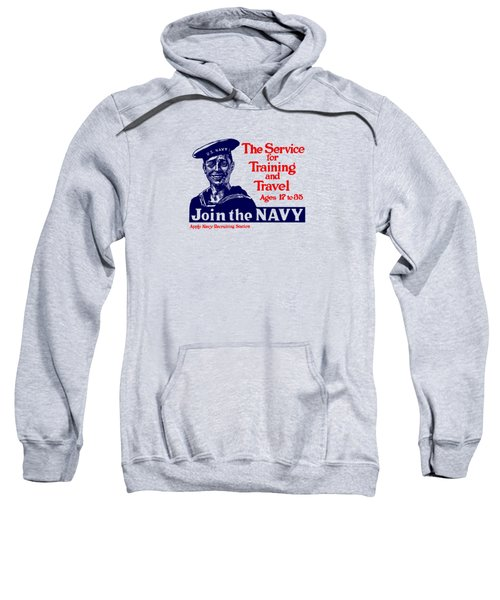 Join The Navy - The Service For Training And Travel Sweatshirt