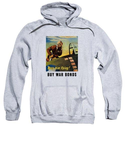 Keep Him Flying - Buy War Bonds  Sweatshirt