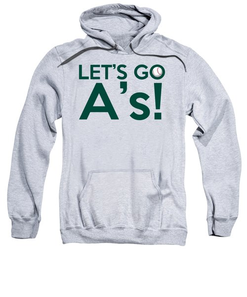 Let's Go A's Sweatshirt by Florian Rodarte