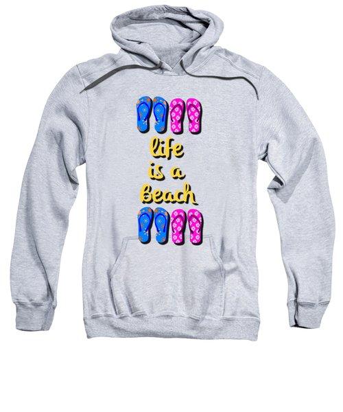 Life Is A Beach Design Sweatshirt by Edward Fielding