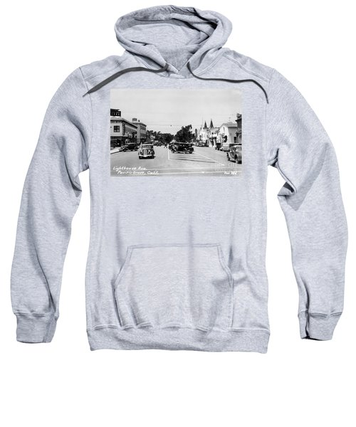 Lighthouse Avenue Downtown Pacific Grove, Calif. 1935  Sweatshirt