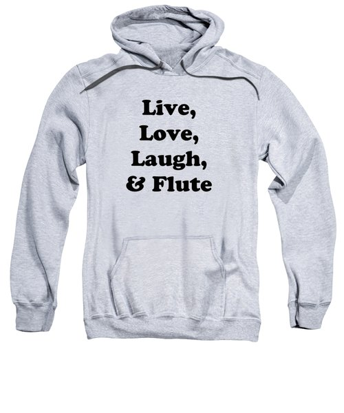 Live Love Laugh And Flute 5594.02 Sweatshirt