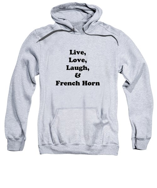 Live Love Laugh And French Horn 5601.02 Sweatshirt