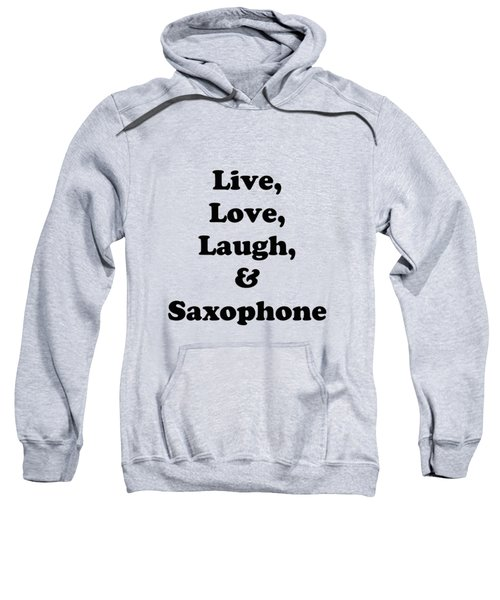 Live Love Laugh And Saxophone 5598.02 Sweatshirt by M K  Miller