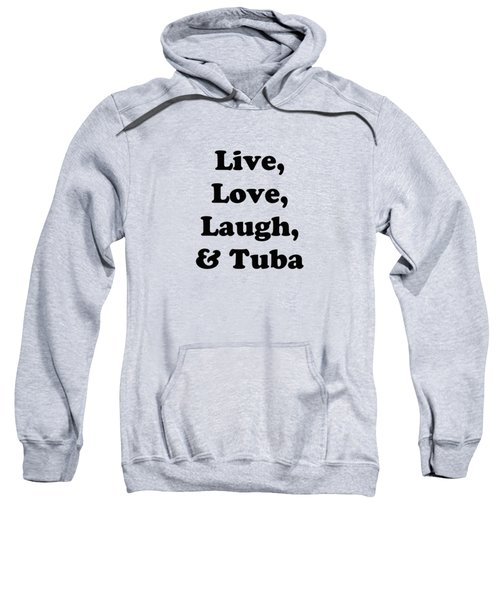 Live Love Laugh And Tuba 5609.02 Sweatshirt