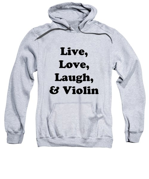 Live Love Laugh And Violin 5613.02 Sweatshirt by M K  Miller