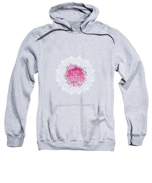 Live The Life You Love   Sweatshirt