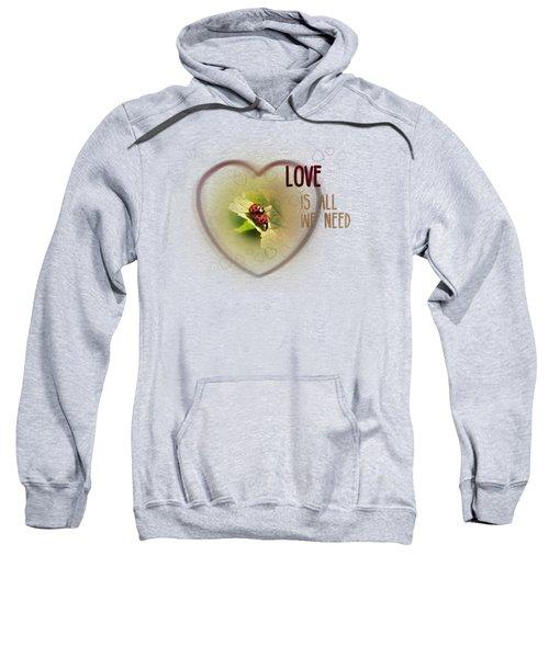 Love Is All We Need Sweatshirt by Jutta Maria Pusl