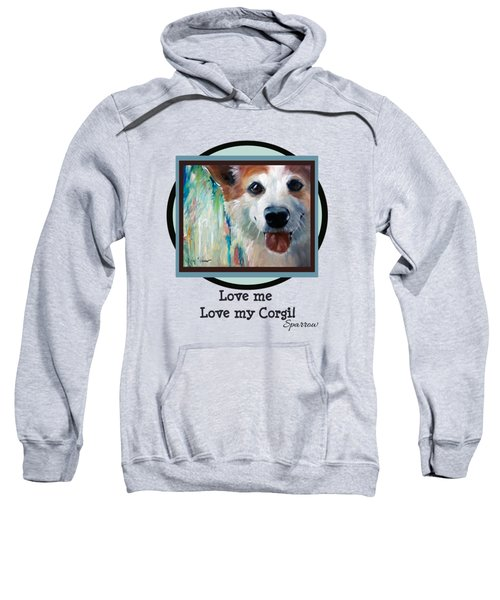 Love Me Love My Corgi Sweatshirt