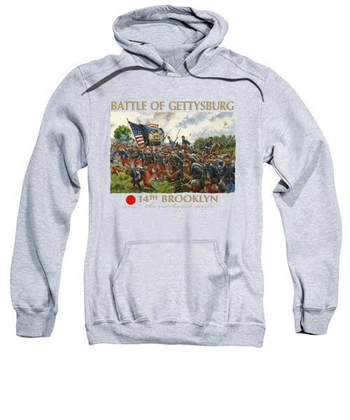 Men Of Brooklyn - The 14th Brooklyn 14th N.y.s.m. Charge On The Railrad Cut - Battle Of Gettysburg Sweatshirt
