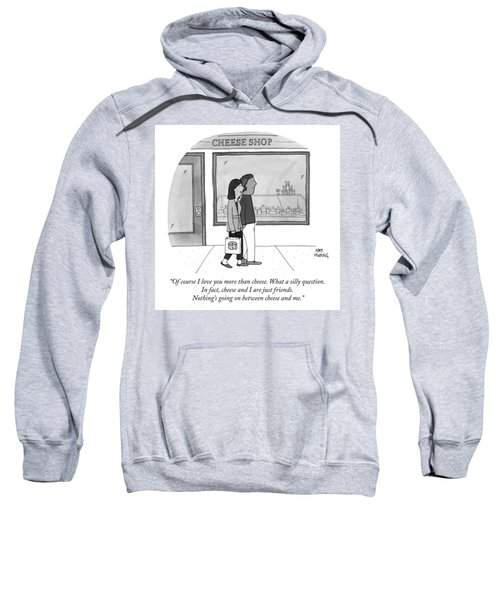 Of Course I Love You More Than Cheese Sweatshirt