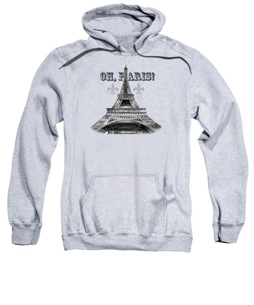 Oh Paris Eiffel Tower Sweatshirt by Irina Sztukowski