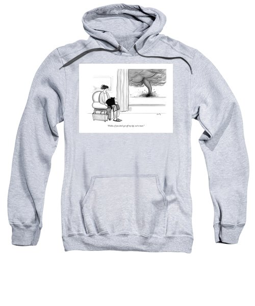 Pickles If You Do Not Get Off My Lap We Are Toast Sweatshirt