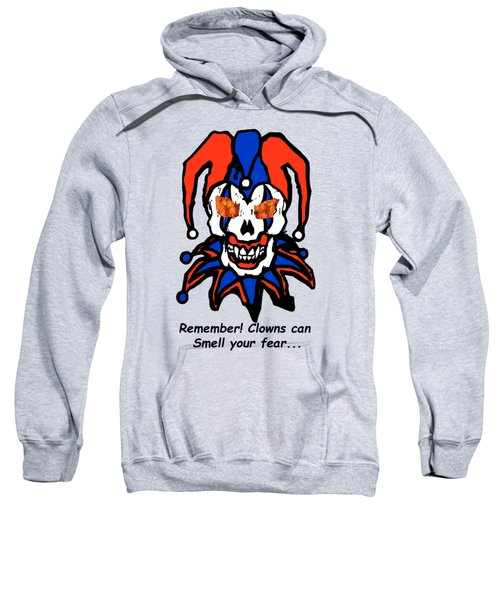 Remember Clowns Can Smell Your Fear Sweatshirt