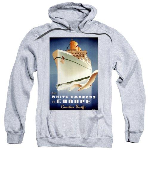 Sail White Empress To Europe - Canadian Pacific - Retro Travel Poster - Vintage Poster Sweatshirt