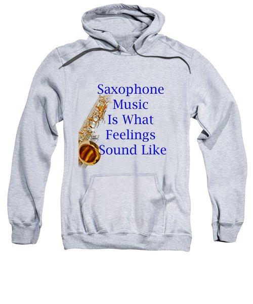 Saxophone Is What Feelings Sound Like 5580.02 Sweatshirt by M K  Miller