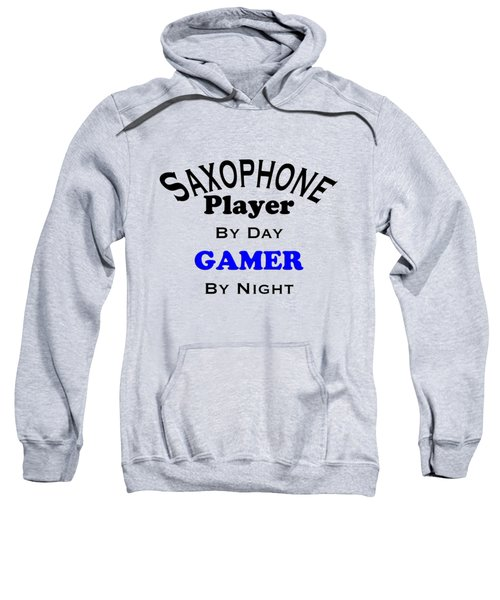 Saxophone Player By Day Gamer By Night 5622.02 Sweatshirt