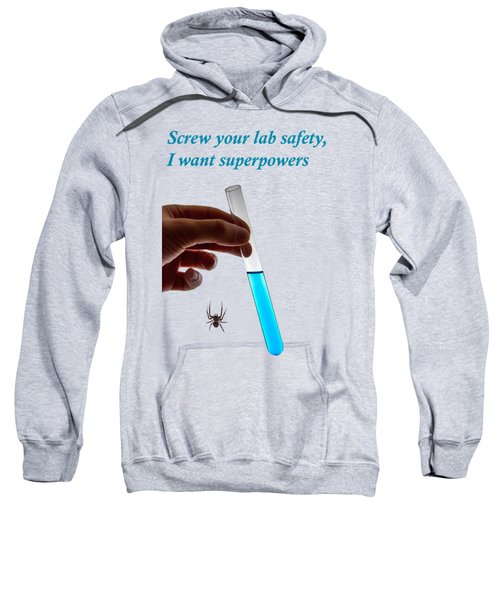 Screw Your Lab Safety, I Want Superpowers  Sweatshirt by Ilan Rosen