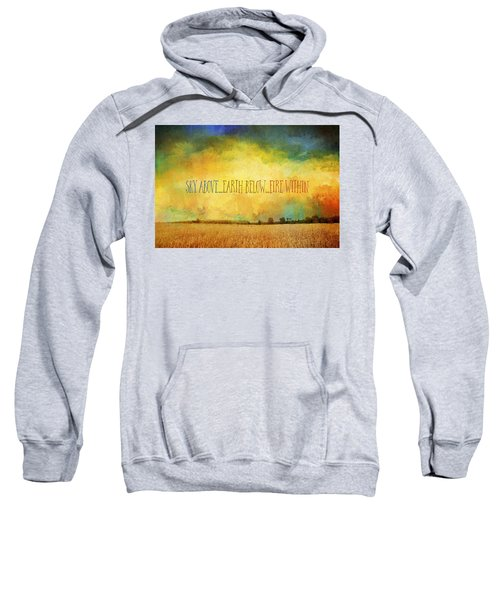 Sky Above Earth Below Fire Within Quote Farmland Landscape Sweatshirt