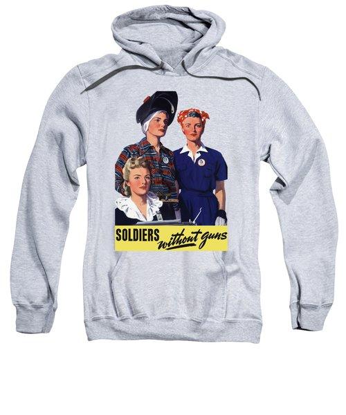 Soldiers Without Guns - Women War Workers - Ww2  Sweatshirt